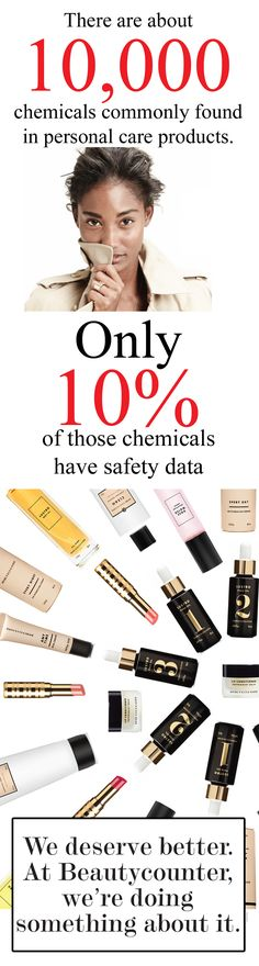 Beautiful products made safe. Our ingredient selection process is the strictest in the industry. At Beautycounter, we've banned more than 1,500 ingredients, setting a new health and safety standard—all while ensuring our products perform, and that they're as indulgent as any luxe shampoo, lipstick or oil in the market. Our mission is to get safe products into the hands of everyone.