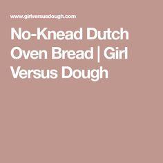 No-Knead Dutch Oven Bread | Girl Versus Dough