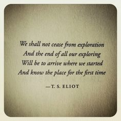 T.S. Eliot.  This is my favorite and only understandable after living a number of years.