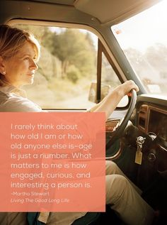 """I rarely think about how old I am or how old anyone else is -- age is just a number. What matters to me is how engaged, curious, and interesting a person is."" -- Martha Stewart, Living the Good Long Life by Violett"