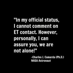 """""""In my official status, I cannot comment on ET contact. However, personally, I can assure you, we are not alone! Aliens And Ufos, Ancient Aliens, Ancient History, Ufo Sighting, Alien Sightings, Ancient Astronaut Theory, Nasa Astronauts, Do You Believe, Conspiracy Theories"""