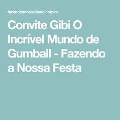 Convite Gibi O Incrível Mundo de Gumball - Fazendo a Nossa Festa