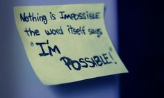 Nothing is IMPOSSIBLE !  The word itself says I'M POSSIBLE !!