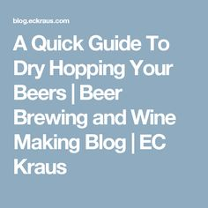 A Quick Guide To Dry Hopping Your Beers | Beer Brewing and Wine Making Blog | EC Kraus