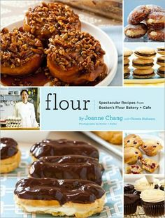 Flour: Spectacular Recipes from Bostons Flour Bakery Cafe
