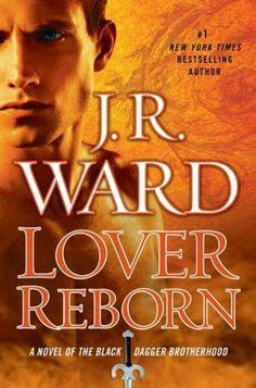 Lover Reborn by J.R. Ward Her newest Black Dagger Brotherhood Novel