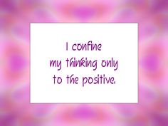 "Daily Affirmation for May 28, 2015 #affirmation #inspiration - ""I confine my thinking only to the positive."""