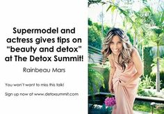 Come listen to superstar model and actress, Rainbeau Mars, give her superstar tips to beauty, detox, and health at The Detox Summit!