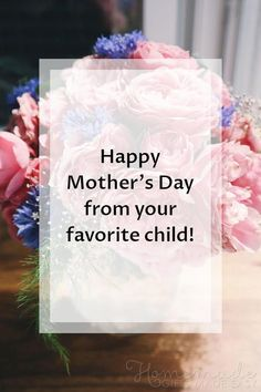 Mothers Day Quotes | Happy Mother's Day from your favorite child!