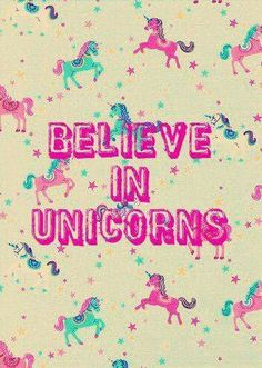 I believe in unicorns...It's real!!! Haha