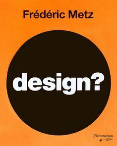 Design?: beauté et fonction passées au crible - FRÉDÉRIC METZ