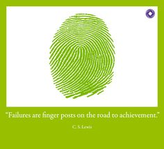 """""""Failures are finger posts on the road to achievement."""" C. S. Lewis"""