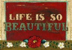 LIFE IS SO BEAUTIFUL 2 by melody ross