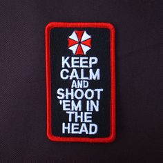"""Resident Evil :"""" KEEP CALM AND SHOOT'EM IN THE HEAD """"  Velcro Patch 2 Colors"""