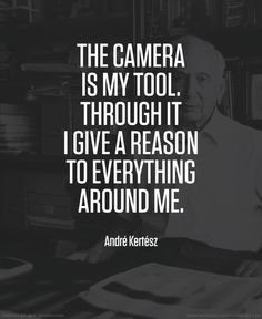 Andre Kertesz photographer quote #photography #quotes