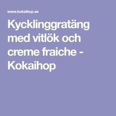 Kycklinggratäng med vitlök och creme fraiche - Kokaihop