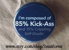 85 percent kick ass  pinback button badge by beanforest on Etsy, $1.50    this is too true...