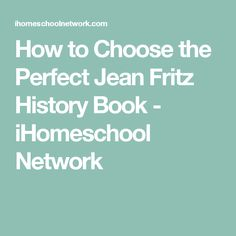 How to Choose the Perfect Jean Fritz History Book - iHomeschool Network