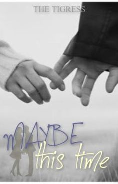 Maybe This Time (KimXi) - Introduction - the_tigress