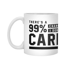 There's a 99% Chance I don't Care - Funny Quotes Gift | diogocalheiros's Artist Shop Gift Quotes, Funny Quotes, Shopping Humor, I Don't Care, Mugs, Artist, Gifts, Funny Phrases, Presents
