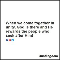 When we come together in unity, God is there and He rewards the people who seek after Him! - Joel Osteen Quote
