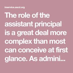 The role of the assistant principal is a great deal more complex than most can conceive at first glance. As administrator you move from one thing to another in record time.