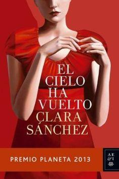 El cielo ha vuelto / Clara Sánchez.-- Barcelona : Planeta,  2013. https://alejandria.um.es/cgi-bin/abnetcl?ACC=DOSEARCH&xsqf99=618729
