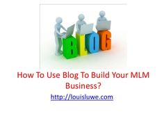 How To Use Blog To Build Your Mlm Business