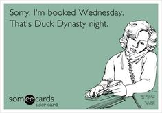 Every night is duck dynasty night! An let me tell you something crazy! My parents think duck dynasty is the stupidest thing.