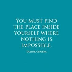 You must find the place inside yourself where nothing is impossible