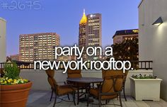 Partying in New York would do!