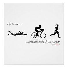 Life is short...triathlons make it seem longer. print