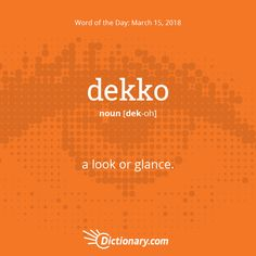 Today's Word of the Day is dekko.