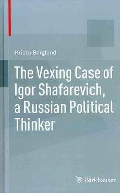 The Vexing Case of Igor Shafarevich, a Russian Political Thinker