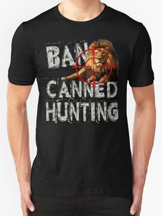 """BAN CANNED HUNTING"" T-Shirts & Hoodies by Paparaw 
