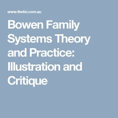 Bowen Family Systems Theory and Practice: Illustration and Critique