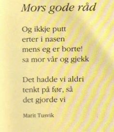 ~Mors gode råd~ Marit Tusvik Life Is Beautiful, Kids And Parenting, Haha, Siri, Humor, My Favorite Things, Funny, Journaling, Quotes