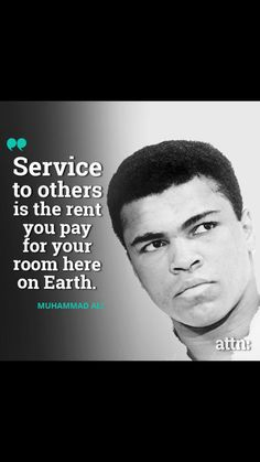 """""""Service to others is the rent you pay for your room here on Earth """" Muhammad Ali quote Favorite Quotes, Best Quotes, Life Quotes, Famous Quotes, Quotes Quotes, Qoutes, Inspiring Quotes, Motivational Quotes, Inspiring People"""