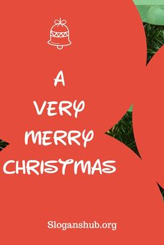 a very merry christmas slogans sayings christmas christmasslogans christmassayings