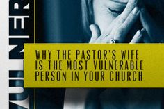 Why the Pastor's Wife is the MOST Vulnerable Person in Your Church (This doesn't seem to apply to me at all, but i've just skimmed it so far)