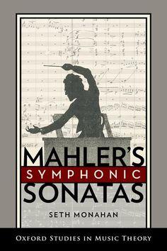 Mahler's symphonic sonatas / Seth Monahan +info:https://global.oup.com/academic/product/mahlers-symphonic-sonatas-9780199303465?cc=es&lang=en&
