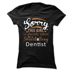 Sorry This Girl Is Already Taken By A Smart And Sexy De T Shirts, Hoodies, Sweatshirts - #designer t shirts #volcom hoodies. MORE INFO => https://www.sunfrog.com/No-Category/Sorry-This-Girl-Is-Already-Taken-By-A-Smart-And-Sexy-Dentist-Ladies.html?id=60505