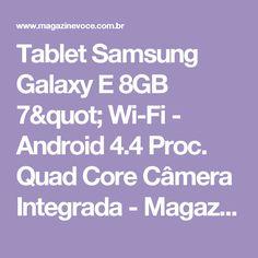 "Tablet Samsung Galaxy E 8GB 7"" Wi-Fi - Android 4.4 Proc. Quad Core Câmera Integrada - Magazine Especialevip"
