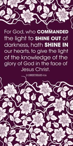 2 Corinthians 4:6 ~ God commanded the light to shine in our hearts