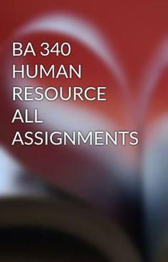 BA 340 HUMAN RESOURCE ALL ASSIGNMENTS #wattpad #short-story