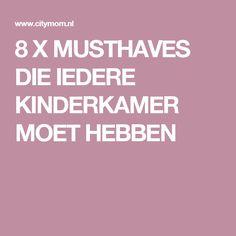 8 X MUSTHAVES DIE IEDERE KINDERKAMER MOET HEBBEN