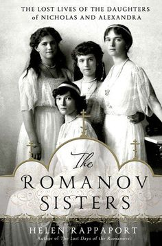 Helen Rappaport:  The Romanov Sisters