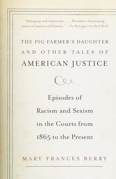 Episodes of Racism and Sexism in the Courts from 1865 to the Present by Mary Frances Berry
