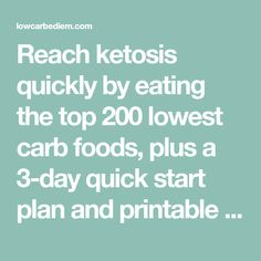 Reach ketosis quickly by eating the top 200 lowest carb foods, plus a 3-day quick start plan and printable keto foods list.