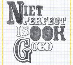 ~Voor Paddy: Hou van jezelf zoals je bent-wacht niet tot je perfect bent~